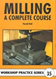 Milling: A Complete Course (Workshop Practice) - 1854862324