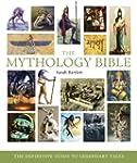 The Mythology Bible: The Definitive G...