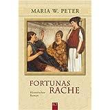 """Fortunas Rache: Historischer Romanvon """"Maria W. Peter"""""""