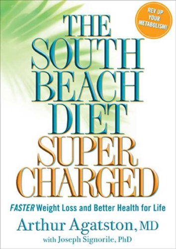 The South Beach Diet Supercharged: Faster Weight Loss and Better Health for Life, Arthur Agatston, Joseph Signorile