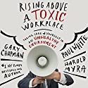 Rising Above a Toxic Workplace: Taking Care of Yourself in an Unhealthy Environment (       UNABRIDGED) by Gary Chapman, Paul White, Harold Myra Narrated by Wes Bleed