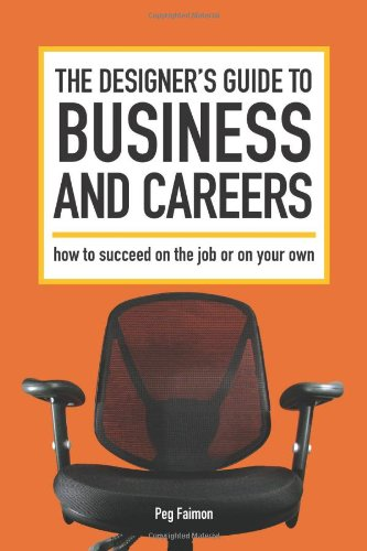 The Designer's Guide to Business and Careers: How to...