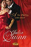 A Sir Phillip, con amor (Spanish Edition)