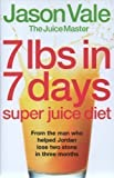 Jason Vale 7 lbs in 7 days: Super Juice Diet