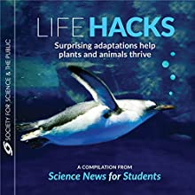 Life Hacks: Surprising Adaptations Help Plants and Animals Thrive Audiobook by Esther Landhuis, Susan Milius, Sharon Oosthoek, Andrew Grant, Ilima Loomis, Jill Richardson, Roberta Kwok Narrated by Neil Holmes