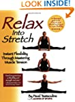 Relax into Stretch : Instant Flexibil...