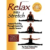 Relax into Stretch : Instant Flexibility Through Mastering Muscle Tension ~ Pavel Tsatsouline