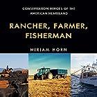 Rancher, Farmer, Fisherman: Conservation Heroes of the American Heartland Hörbuch von Miriam Horn Gesprochen von: Chris Andrew Ciulla