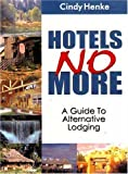 img - for Hotels No More!: A Guide to Alternative Lodging by Cindy Henke-Sarmento (2010-01-01) book / textbook / text book