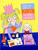 img - for How to Get a Job...by Me, the Boss (How To Series) book / textbook / text book