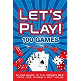 LET'S PLAY! 100 GAMES: Simple Rules to the World's Best Card, Dice, Domino & Dart Games ~ Ryan Ast