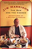 The Raw and the Cooked: Adventures of a Roving Gourmand (080213937X) by Jim Harrison