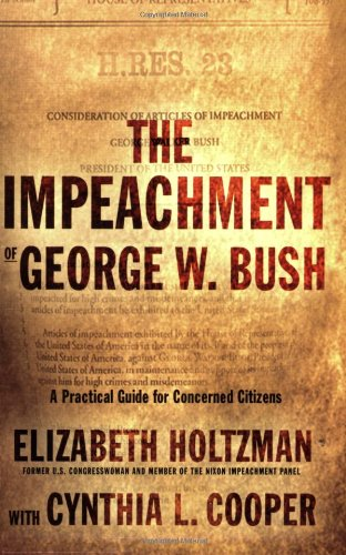 The Impeachment of George W. Bush: A Practical Guide for Concerned Citizens