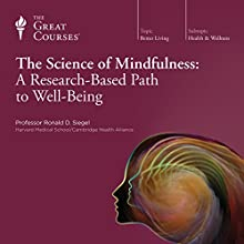 The Science of Mindfulness: A Research-Based Path to Well-Being  by The Great Courses Narrated by Professor Ronald Siegel