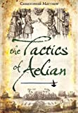 THE TACTICS OF AELIAN (1848849001) by Matthew, Christopher
