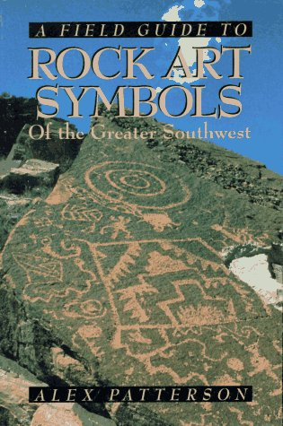 Field Guide to Rock Art Symbols of the Greater Southwest, ALEX PATTERSON