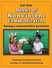 Seeds Of Nonviolent Communication - Raising A Communicative Generation: A Guidebook For Educators And Parents According To Dr. Marshall Rosenberg's Model by Liat Azar ebook deal