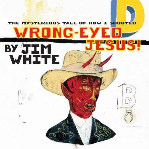 The Mysterious Tale of How I Shouted Wrong-Eyed Jesus