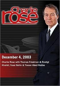 Charlie Rose with Thomas Friedman & Rashid Khalidi; Yossi Beilin & Yasser Abed Rabbo (December 4, 2003)