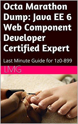 Octa Marathon Dump: Java EE 6 Web Component Developer Certified Expert: Last Minute Guide for 1z0-899 (Java Ee 6 Web Component Developer compare prices)