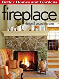 Fireplace: Design & Decorating Ideas (Better Homes and Gardens) (Better Homes & Gardens Decorating)