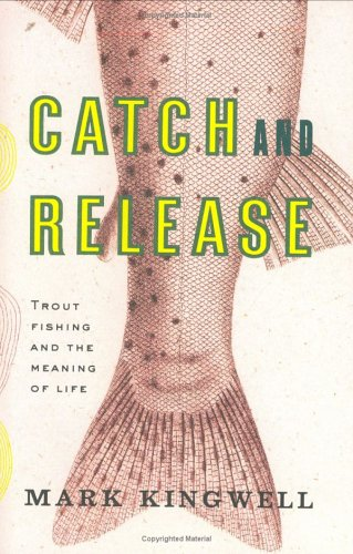 Catch and Release: Trout Fishing and the Meaning of Life