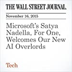 Microsoft's Satya Nadella, For One, Welcomes Our New AI Overlords | Elizabeth Dwoskin