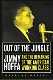 Out of the Jungle: Jimmy Hoffa and the Remaking of the American Working Class (Labor in Crisis)