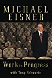 Work in Progress (0375500715) by Michael Eisner