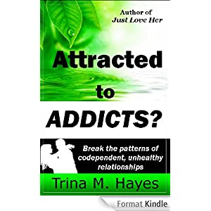 Attracted to ADDICTS? Break the Patterns of Codependent