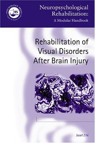 Rehabilitation of Visual Disorders After Brain Injury (Neuropsychological Rehabilitation: A Modular Handbook)