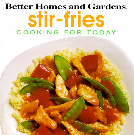 Better Homes and Gardens Cooking for Today: Stir-Fries by Better Homes and Gardens Books