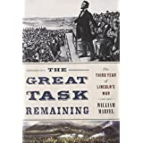 The Great Task Remaining: The Third Year of Lincoln's War ~ William Marvel