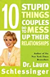 Ten Stupid Things Couples Do to Mess Up Their Relationships (0060512601) by Schlessinger, Laura C.