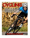Cycling: Bicycling Made Easy: Beginner and Expert Strategies For Performing Better On Your Bike (Cycling Training For Fitness & Sports Competition Beginners & Expert)