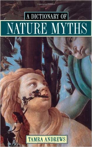 Dictionary of Nature Myths: Legends of the Earth, Sea, and Sky written by Tamra Andrews
