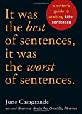 It Was the Best of Sentences, It Was the Worst of Sentences: A Writers Guide to Crafting Killer Sentences