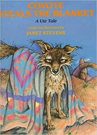 Coyote Steals the Blanket: A Ute Tale (Ute Tales) written by Janet Stevens