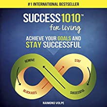 Success1010 for Living: Achieve Your Goals and Stay Successful Audiobook by Raimond Volpe Narrated by Raimond Volpe