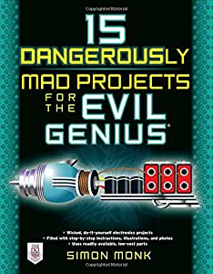 15 Dangerously Mad Projects for the Evil Genius from McGraw-Hill/TAB Electronics