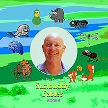 SunBuddy Fables: SunBuddy Fables, Book 6 (       UNABRIDGED) by Rae Dornan Narrated by Rae Dornan