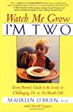 Watch Me Grow, Im Two: Every Parents Guide to the Lively and Challenging 24- to 36-Month-Old
