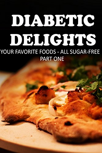 Your Favorite Foods - All Sugar-Free Part One (Diabetic Delights)