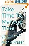 Take Time To Manage Time: Stop Puttin...