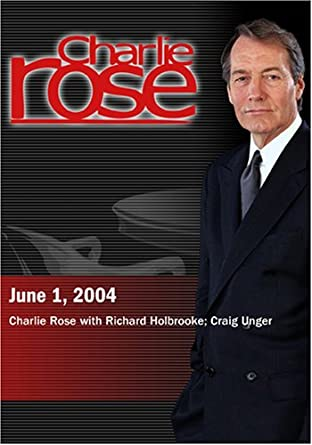Charlie Rose with Richard Holbrooke; Craig Unger (June 1, 2004)