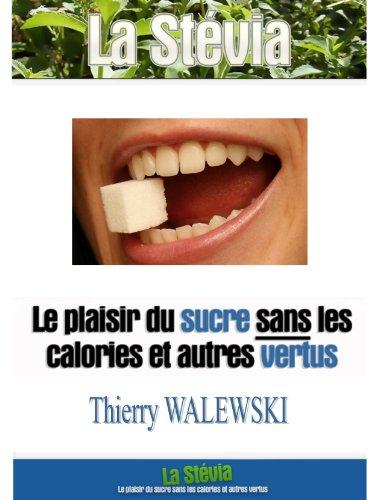 Couverture du livre La stévia : le plaisir du sucre SANS les calories ET autres vertus