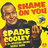 echange, troc Spade Cooley - Shame on You: Western Swing Dance Gang