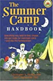 The Summer Camp Handbook : Everything You Need to Find, Choose and Get Ready for Overnight Camp -- and Skip the Homesickness