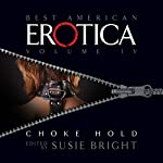 The Best American Erotica, Volume 4: Choke Hold | Susie Bright,Lars Eighner,Robert Olen Butler