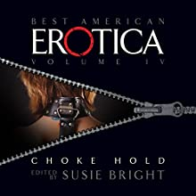 The Best American Erotica, Volume 4: Choke Hold Audiobook by Susie Bright, Lars Eighner, Robert Olen Butler Narrated by Richard Brewer, Gabrielle de Cuir, Pamella D'Pella